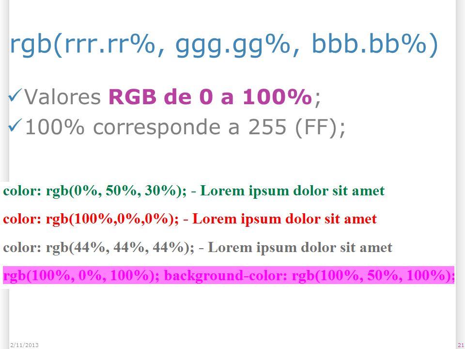 rgb(rrr.rr%, ggg.gg%, bbb.bb%) Valores RGB de 0 a 100%; 100% corresponde a 255 (FF); 212/11/2013