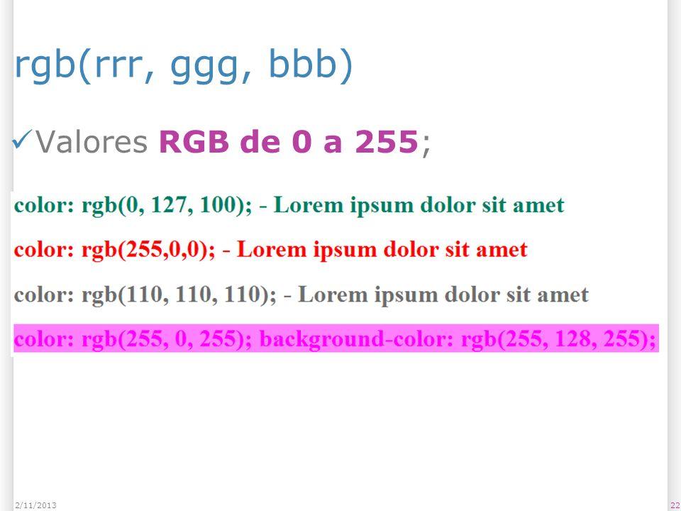 rgb(rrr, ggg, bbb) Valores RGB de 0 a 255; 222/11/2013