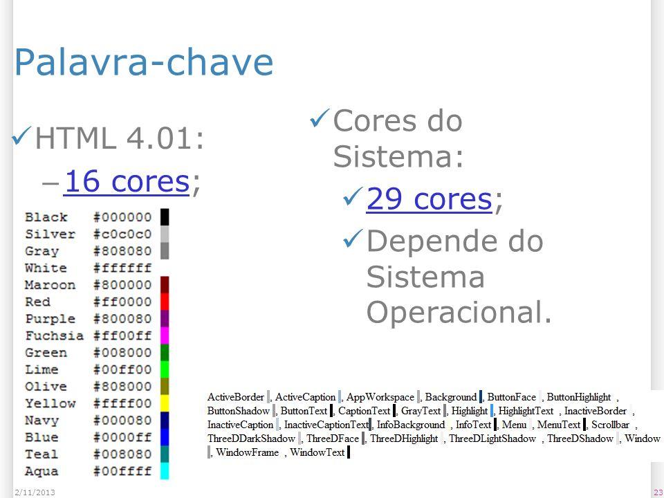 Palavra-chave HTML 4.01: – 16 cores; 16 cores 232/11/2013 Cores do Sistema: 29 cores; 29 cores Depende do Sistema Operacional.