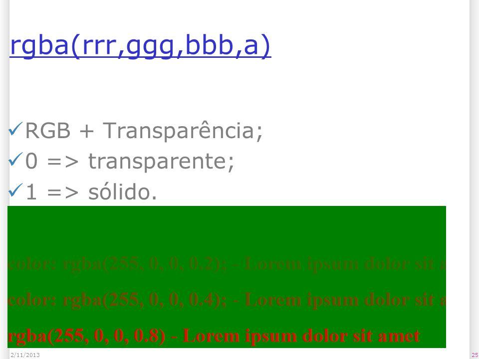 rgba(rrr,ggg,bbb,a) RGB + Transparência; 0 => transparente; 1 => sólido. 252/11/2013