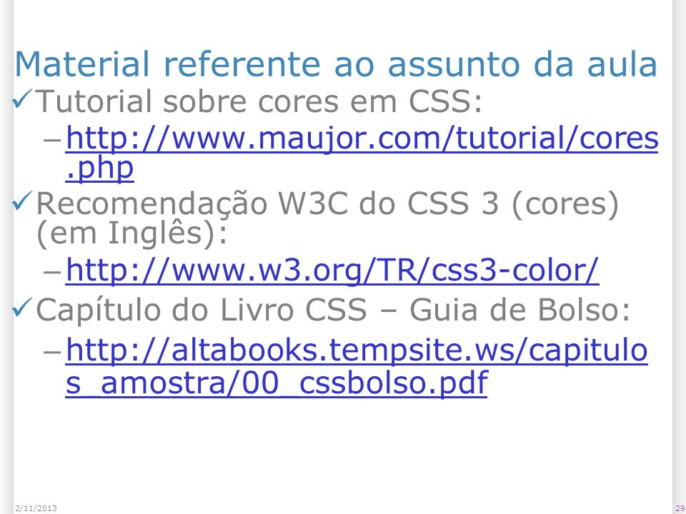 292/11/2013 Material referente ao assunto da aula Tutorial sobre cores em CSS: – http://www.maujor.com/tutorial/cores.php http://www.maujor.com/tutori