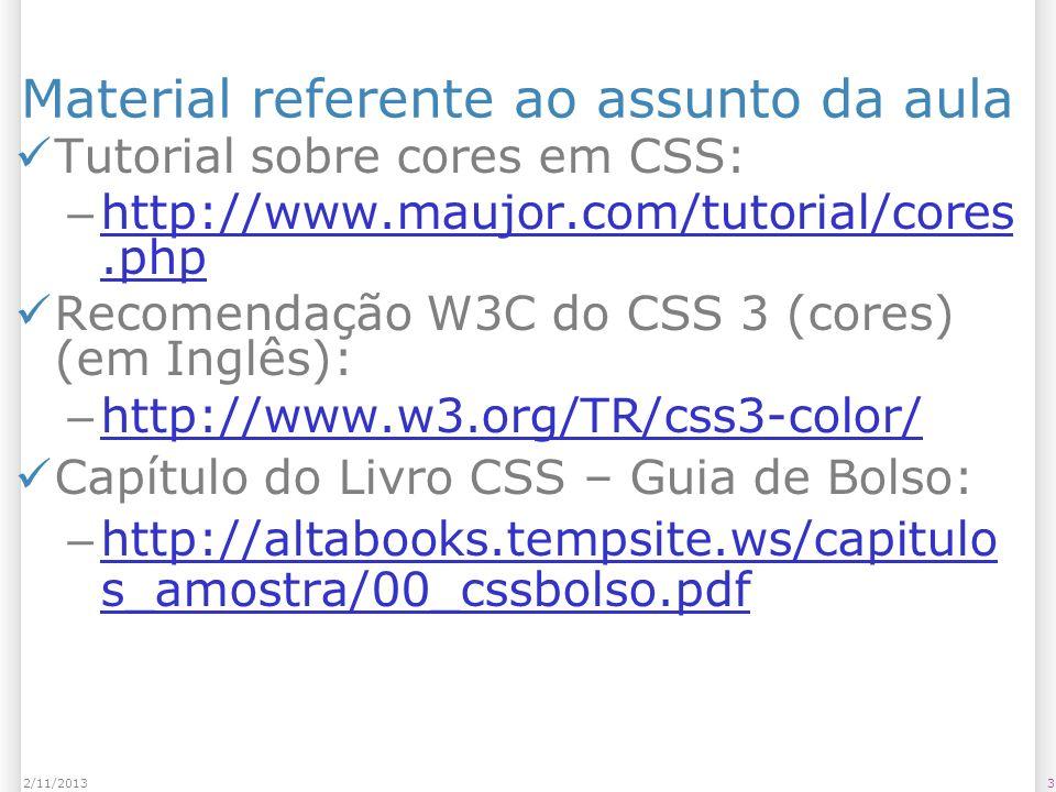 32/11/2013 Material referente ao assunto da aula Tutorial sobre cores em CSS: – http://www.maujor.com/tutorial/cores.php http://www.maujor.com/tutoria
