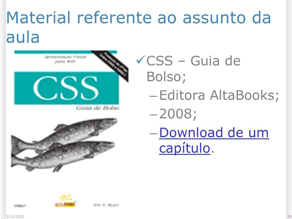Material referente ao assunto da aula CSS – Guia de Bolso; – Editora AltaBooks; – 2008; – Download de um capítulo. Download de um capítulo 302/11/2013