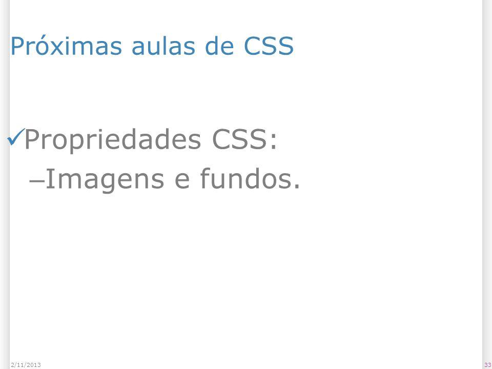 332/11/2013 Próximas aulas de CSS Propriedades CSS: – Imagens e fundos.