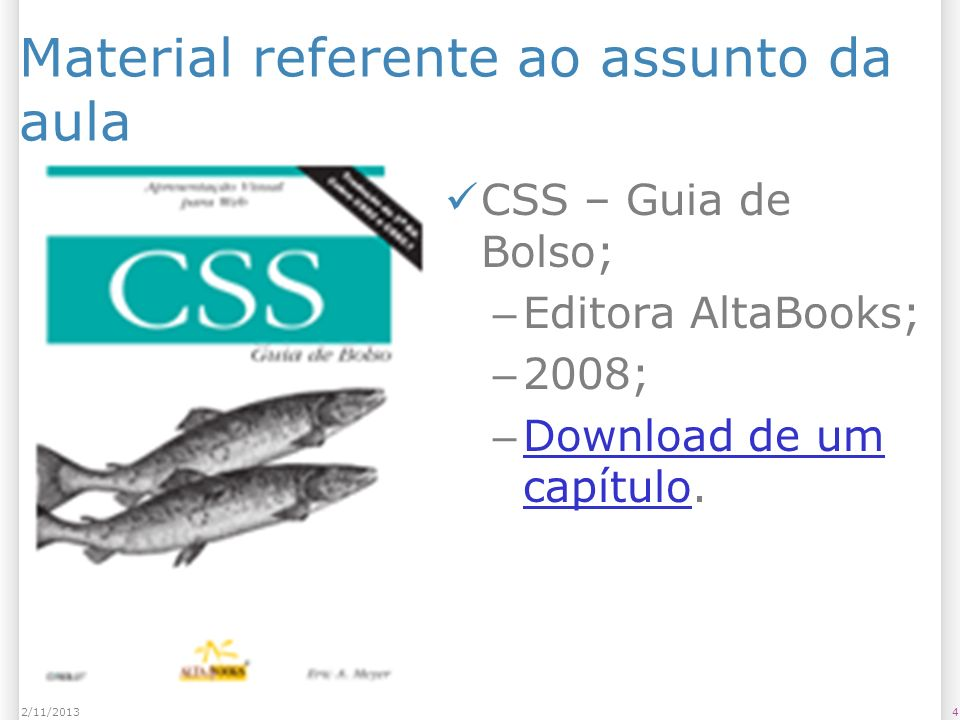 Material referente ao assunto da aula CSS – Guia de Bolso; – Editora AltaBooks; – 2008; – Download de um capítulo. Download de um capítulo 42/11/2013