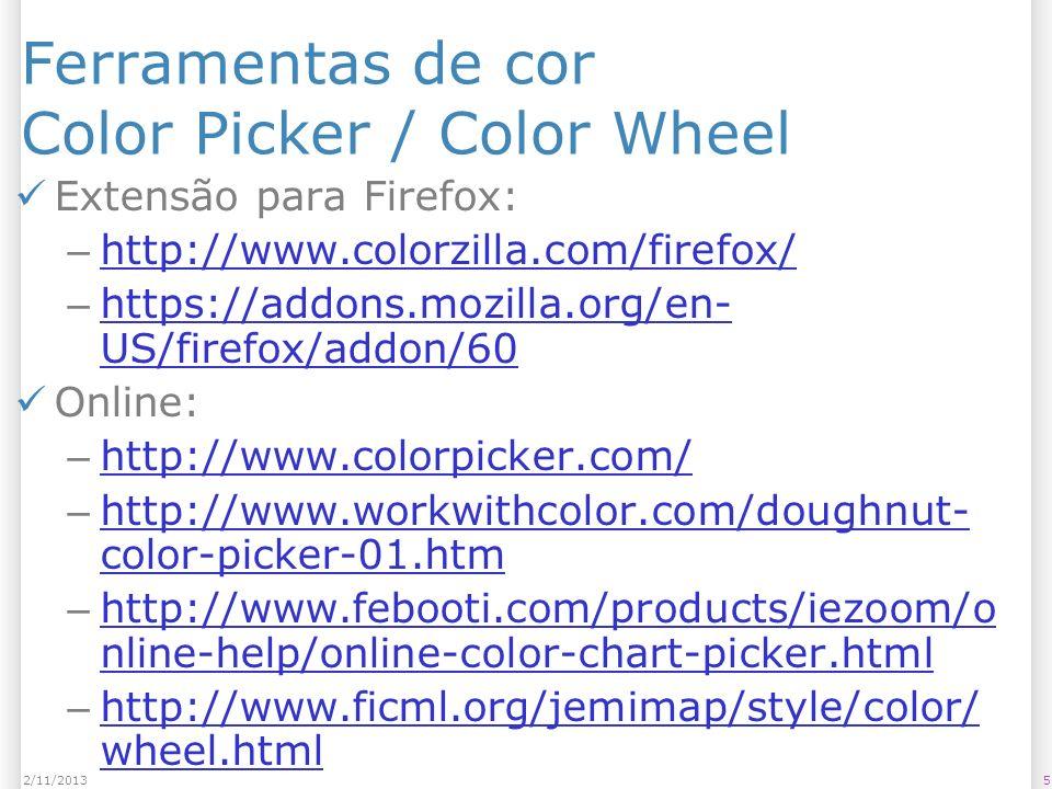 Ferramentas de cor Color Picker / Color Wheel Extensão para Firefox: – http://www.colorzilla.com/firefox/ http://www.colorzilla.com/firefox/ – https:/