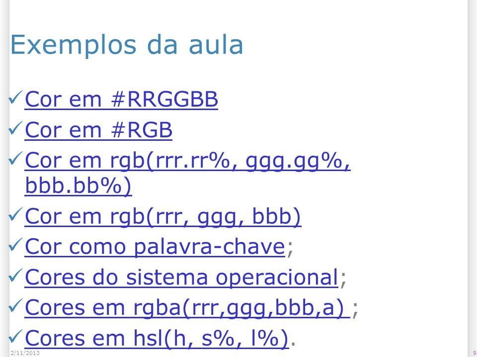 92/11/2013 Exemplos da aula Cor em #RRGGBB Cor em #RGB Cor em rgb(rrr.rr%, ggg.gg%, bbb.bb%) Cor em rgb(rrr.rr%, ggg.gg%, bbb.bb%) Cor em rgb(rrr, ggg