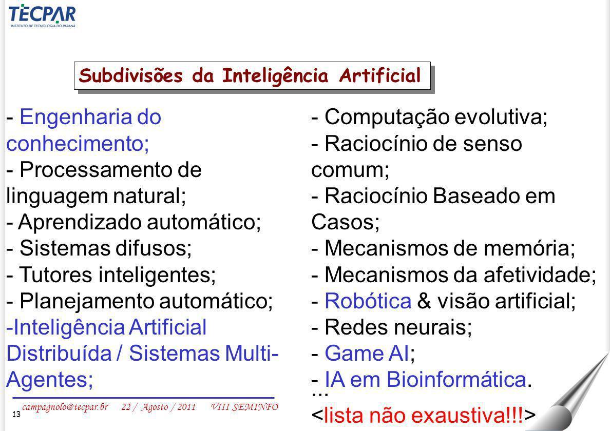 campagnolo@tecpar.br 22 / Agosto / 2011 VIII SEMINFO 13 - Engenharia do conhecimento; - Processamento de linguagem natural; - Aprendizado automático;