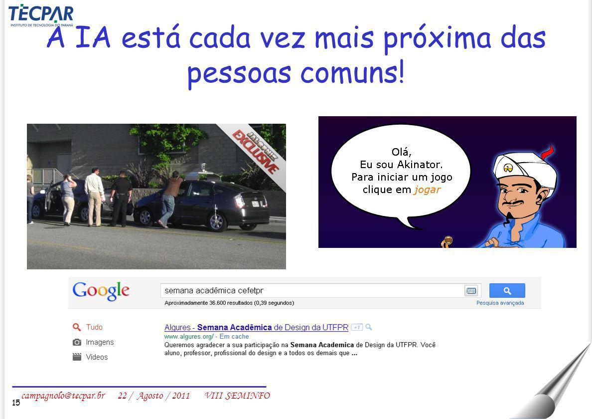 campagnolo@tecpar.br 22 / Agosto / 2011 VIII SEMINFO A IA está cada vez mais próxima das pessoas comuns! 15