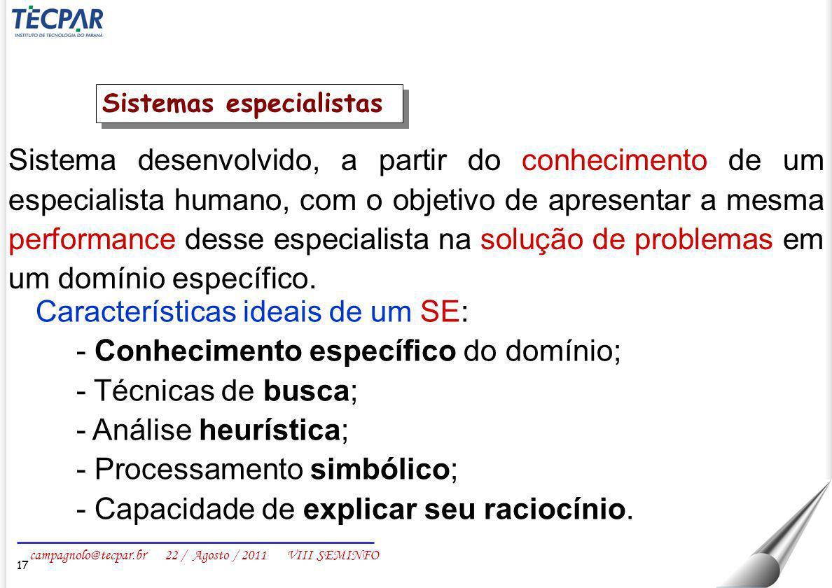 campagnolo@tecpar.br 22 / Agosto / 2011 VIII SEMINFO 17 Sistema desenvolvido, a partir do conhecimento de um especialista humano, com o objetivo de ap