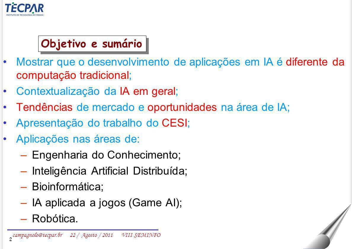 campagnolo@tecpar.br 22 / Agosto / 2011 VIII SEMINFO Mostrar que o desenvolvimento de aplicações em IA é diferente da computação tradicional; Contextu