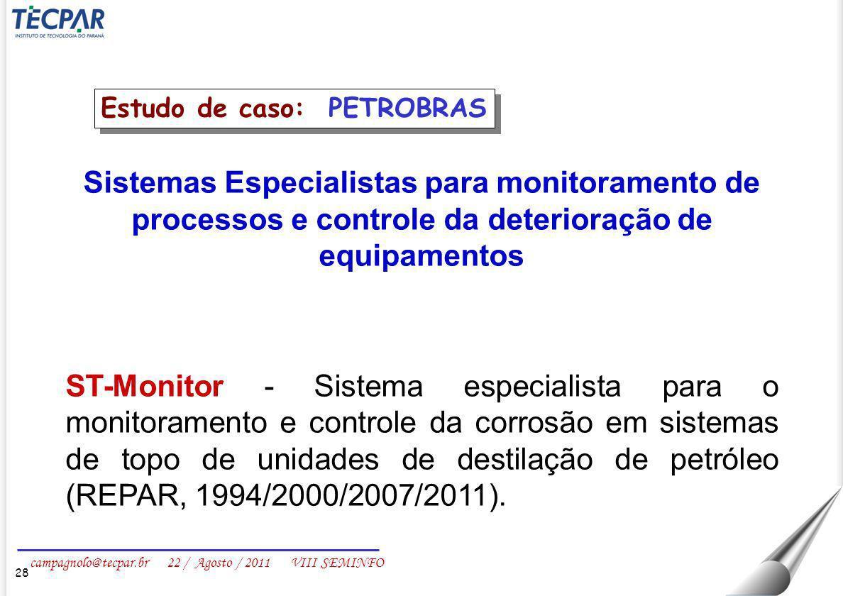 campagnolo@tecpar.br 22 / Agosto / 2011 VIII SEMINFO Sistemas Especialistas para monitoramento de processos e controle da deterioração de equipamentos
