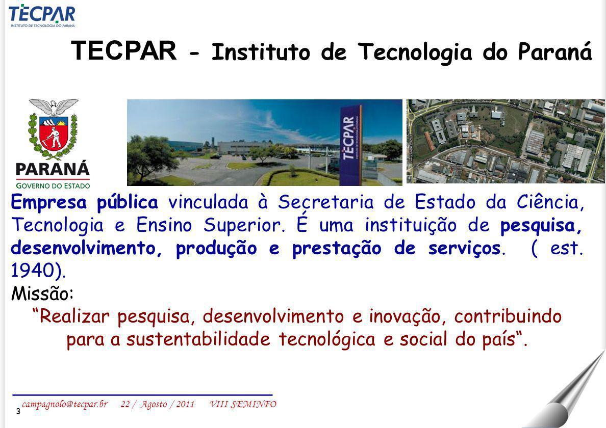 campagnolo@tecpar.br 22 / Agosto / 2011 VIII SEMINFO Empresa pública vinculada à Secretaria de Estado da Ciência, Tecnologia e Ensino Superior. É uma