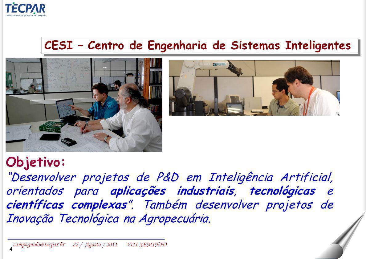 campagnolo@tecpar.br 22 / Agosto / 2011 VIII SEMINFO 4 Objetivo: Desenvolver projetos de P&D em Inteligência Artificial, orientados para aplicações in