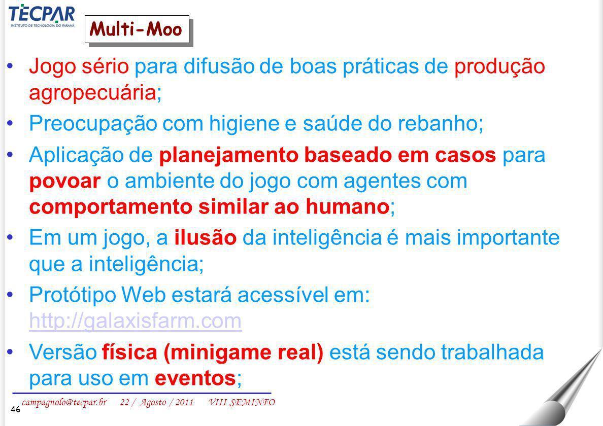 campagnolo@tecpar.br 22 / Agosto / 2011 VIII SEMINFO 46 Multi-Moo Jogo sério para difusão de boas práticas de produção agropecuária; Preocupação com h