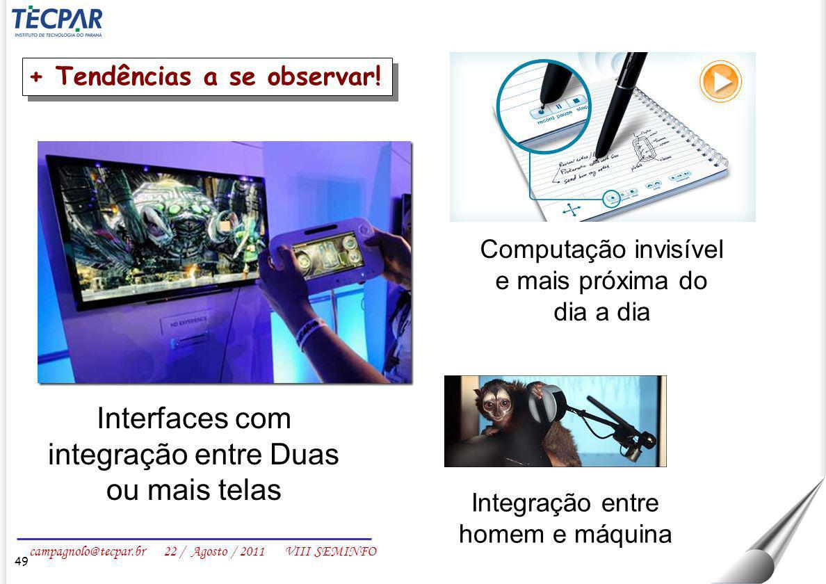 campagnolo@tecpar.br 22 / Agosto / 2011 VIII SEMINFO 49 + Tendências a se observar! Interfaces com integração entre Duas ou mais telas Computação invi