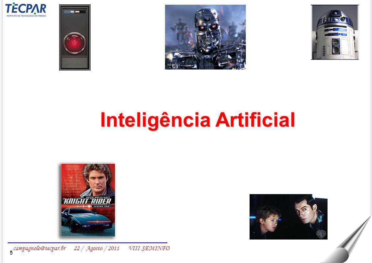campagnolo@tecpar.br 22 / Agosto / 2011 VIII SEMINFO - Não existe uma definição geral e completa para o que seja inteligência; - É possível avaliar se algum sistema (natural ou artificial) é ou não inteligente; - É possível determinar atributos para que um sistema seja considerado inteligente.