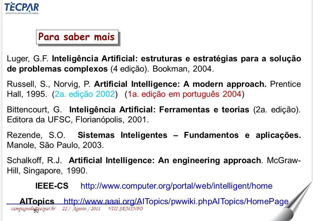 campagnolo@tecpar.br 22 / Agosto / 2011 VIII SEMINFO 50 Luger, G.F. Inteligência Artificial: estruturas e estratégias para a solução de problemas comp
