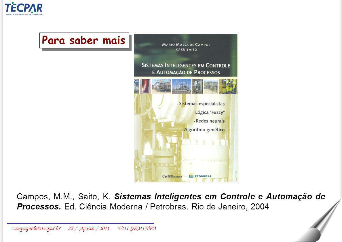 campagnolo@tecpar.br 22 / Agosto / 2011 VIII SEMINFO Campos, M.M., Saito, K. Sistemas Inteligentes em Controle e Automação de Processos. Ed. Ciência M