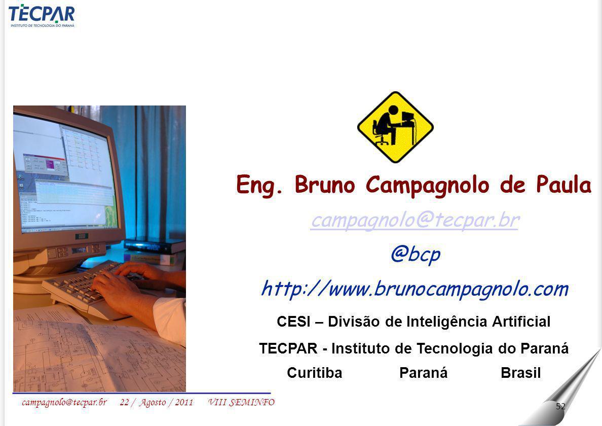 campagnolo@tecpar.br 22 / Agosto / 2011 VIII SEMINFO 52 Eng. Bruno Campagnolo de Paula campagnolo@tecpar.br @bcp http://www.brunocampagnolo.com CESI –