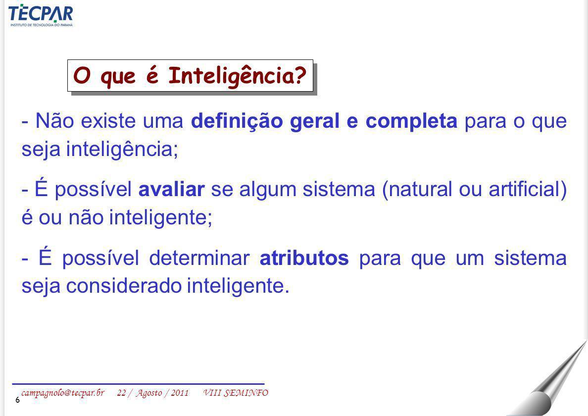 campagnolo@tecpar.br 22 / Agosto / 2011 VIII SEMINFO 17 Sistema desenvolvido, a partir do conhecimento de um especialista humano, com o objetivo de apresentar a mesma performance desse especialista na solução de problemas em um domínio específico.