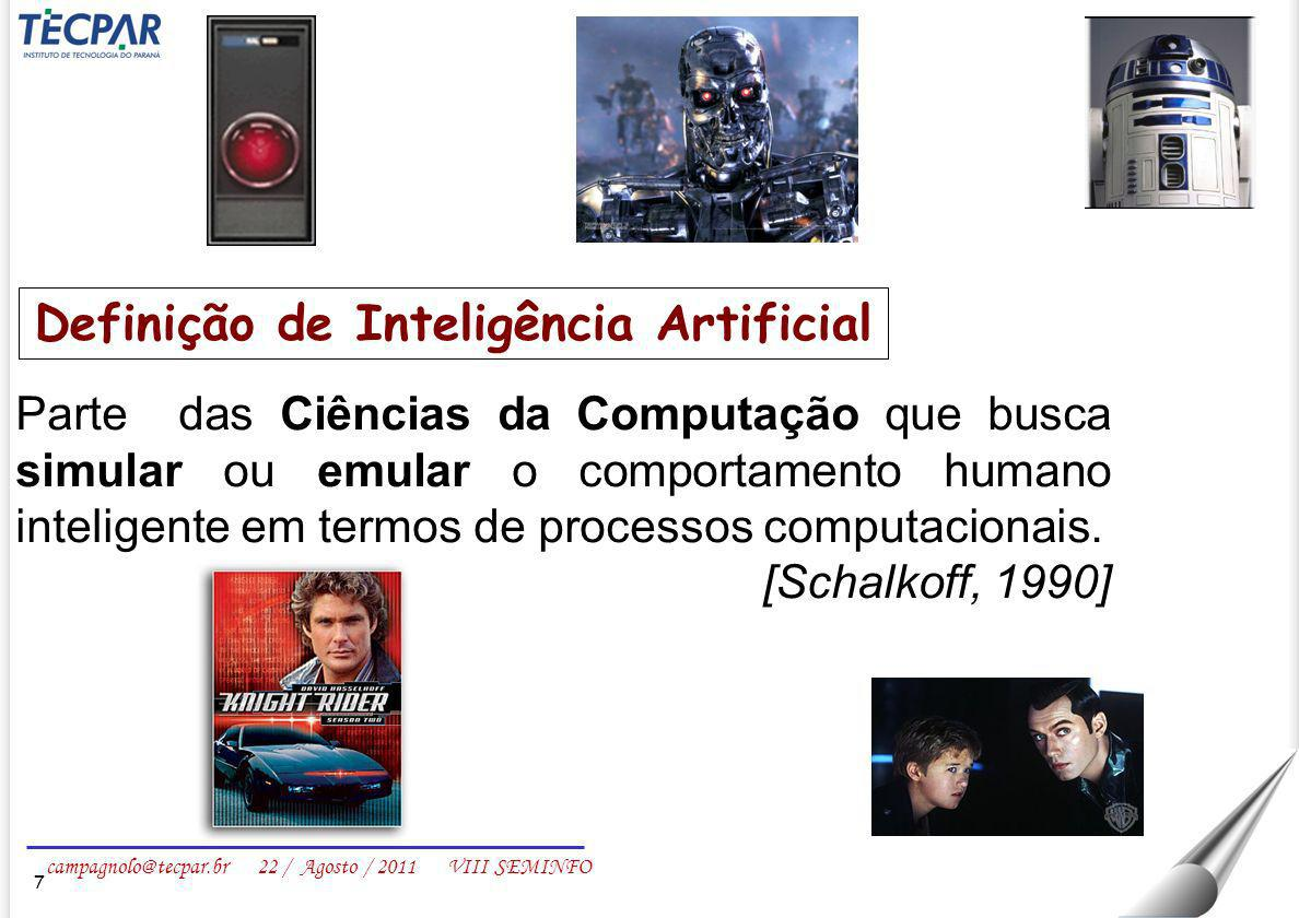 campagnolo@tecpar.br 22 / Agosto / 2011 VIII SEMINFO Parte das Ciências da Computação que busca simular ou emular o comportamento humano inteligente e