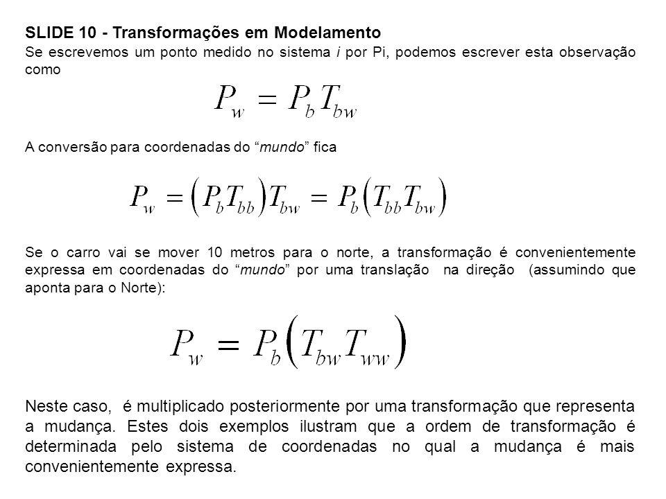 SLIDE 10 - Transformações em Modelamento Se escrevemos um ponto medido no sistema i por Pi, podemos escrever esta observação como A conversão para coo