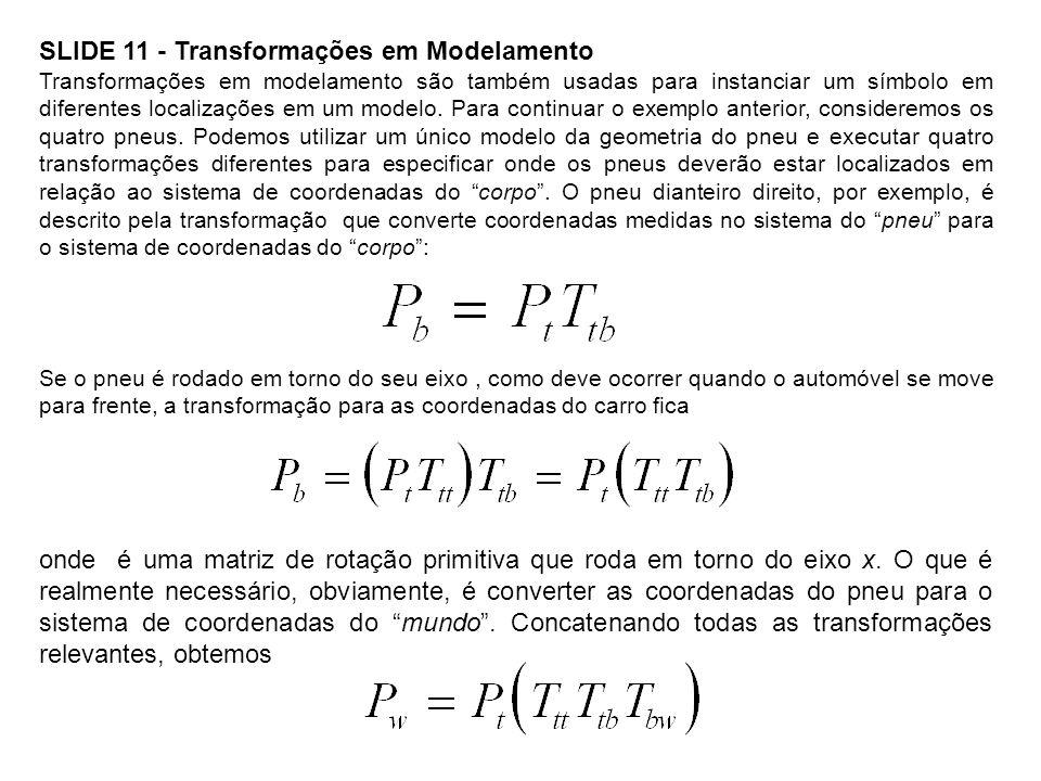SLIDE 11 - Transformações em Modelamento Transformações em modelamento são também usadas para instanciar um símbolo em diferentes localizações em um m