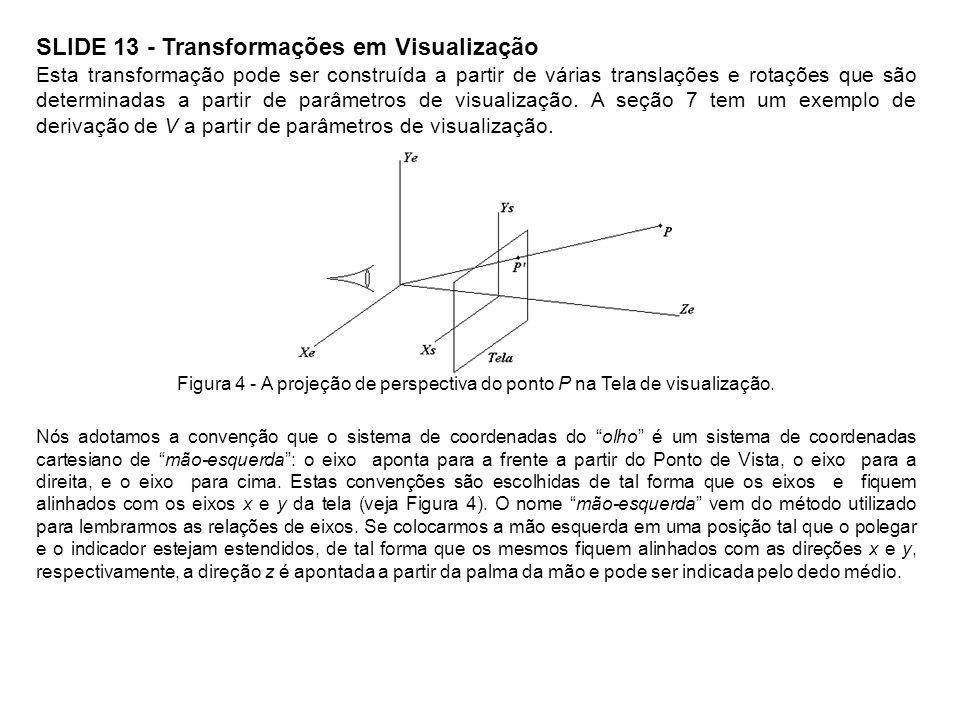 SLIDE 13 - Transformações em Visualização Esta transformação pode ser construída a partir de várias translações e rotações que são determinadas a part