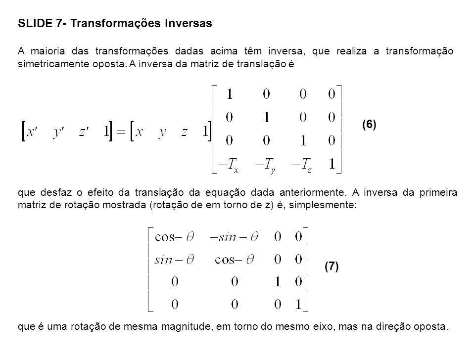 SLIDE 7- Transformações Inversas A maioria das transformações dadas acima têm inversa, que realiza a transformação simetricamente oposta. A inversa da