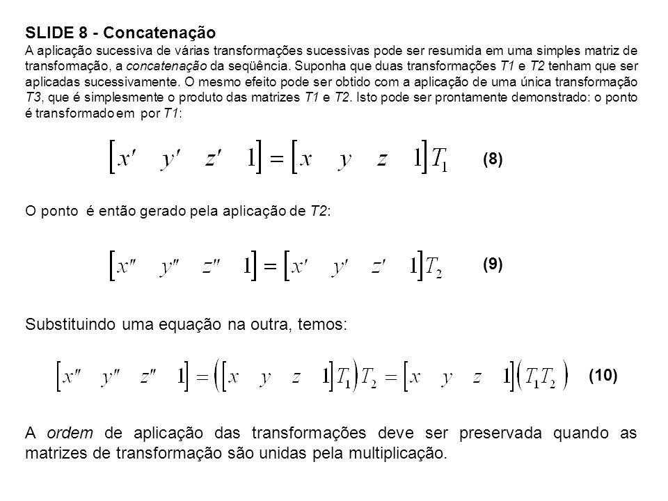 SLIDE 8 - Concatenação A aplicação sucessiva de várias transformações sucessivas pode ser resumida em uma simples matriz de transformação, a concatena