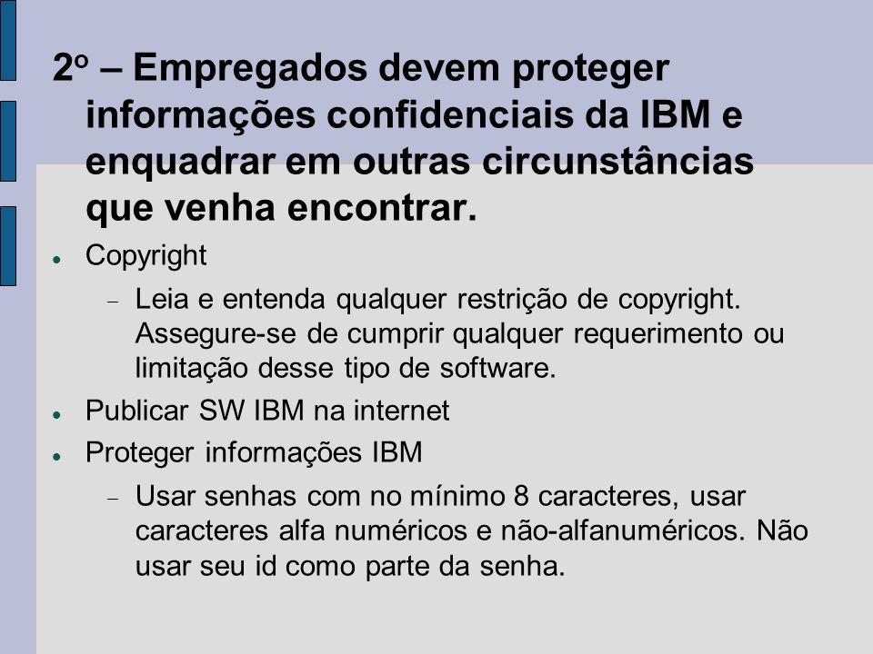 2 o – Empregados devem proteger informações confidenciais da IBM e enquadrar em outras circunstâncias que venha encontrar. Copyright Leia e entenda qu