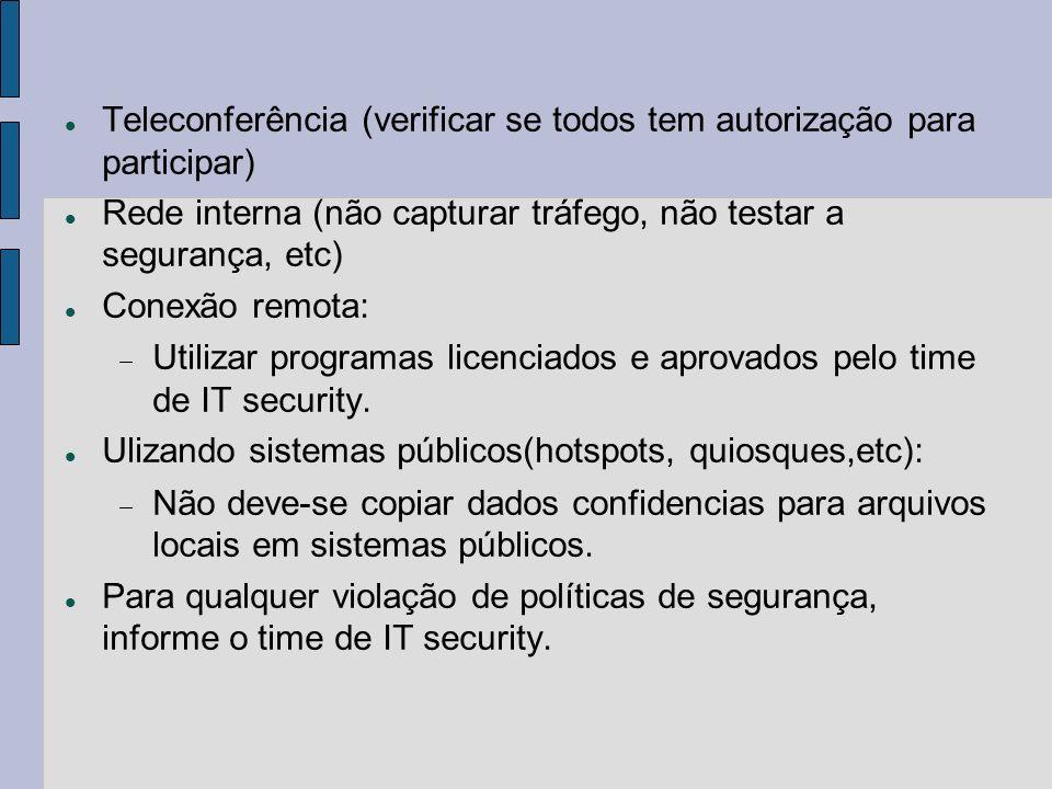 Teleconferência (verificar se todos tem autorização para participar) Rede interna (não capturar tráfego, não testar a segurança, etc) Conexão remota: