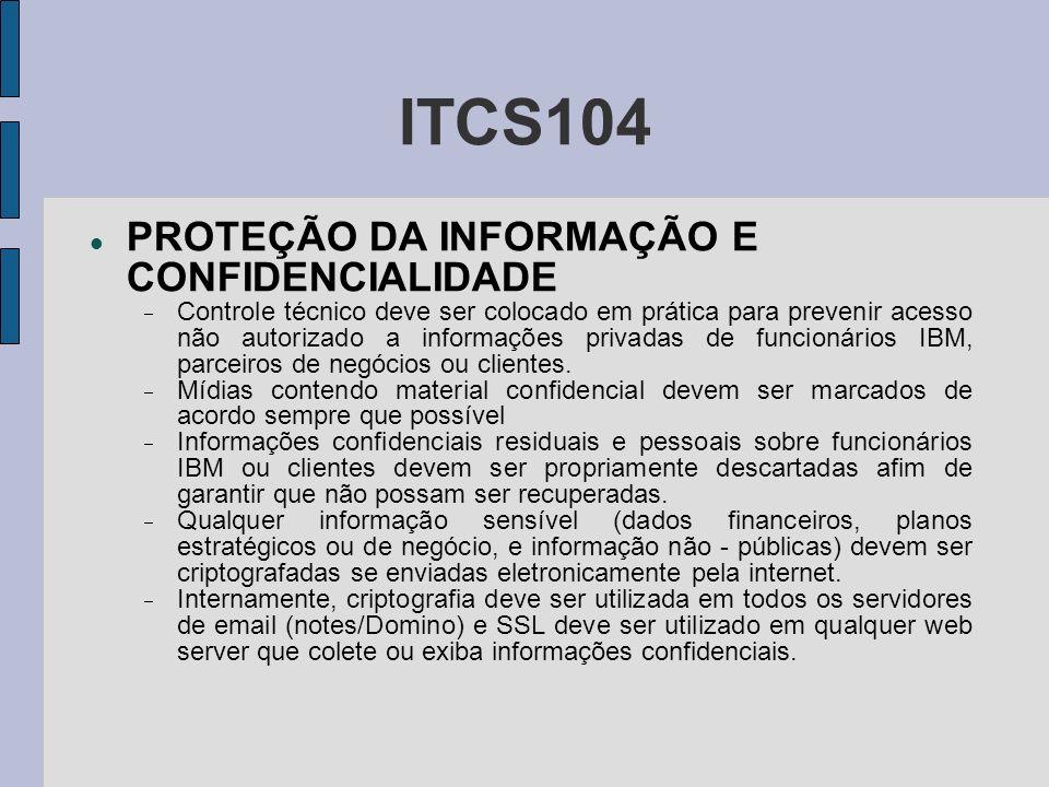 ITCS104 PROTEÇÃO DA INFORMAÇÃO E CONFIDENCIALIDADE Controle técnico deve ser colocado em prática para prevenir acesso não autorizado a informações pri
