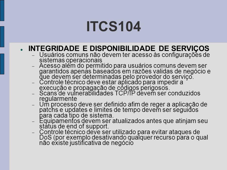 ITCS104 INTEGRIDADE E DISPONIBILIDADE DE SERVIÇOS Usuários comuns não devem ter acesso às configurações de sistemas operacionais Acesso além do permit