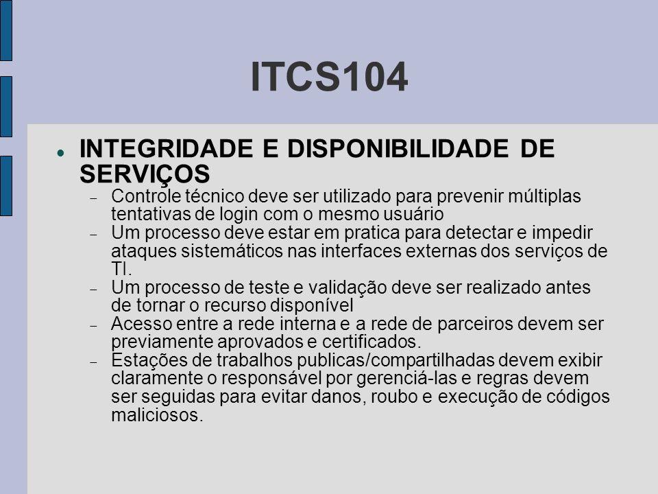 ITCS104 INTEGRIDADE E DISPONIBILIDADE DE SERVIÇOS Controle técnico deve ser utilizado para prevenir múltiplas tentativas de login com o mesmo usuário