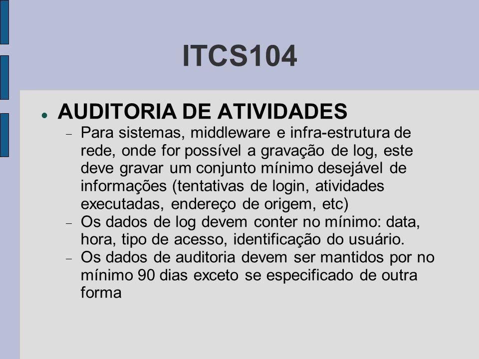 ITCS104 AUDITORIA DE ATIVIDADES Para sistemas, middleware e infra-estrutura de rede, onde for possível a gravação de log, este deve gravar um conjunto