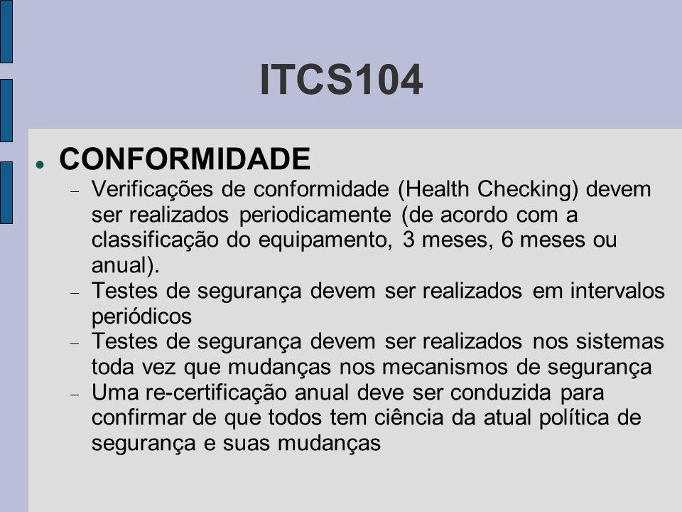 ITCS104 CONFORMIDADE Verificações de conformidade (Health Checking) devem ser realizados periodicamente (de acordo com a classificação do equipamento,