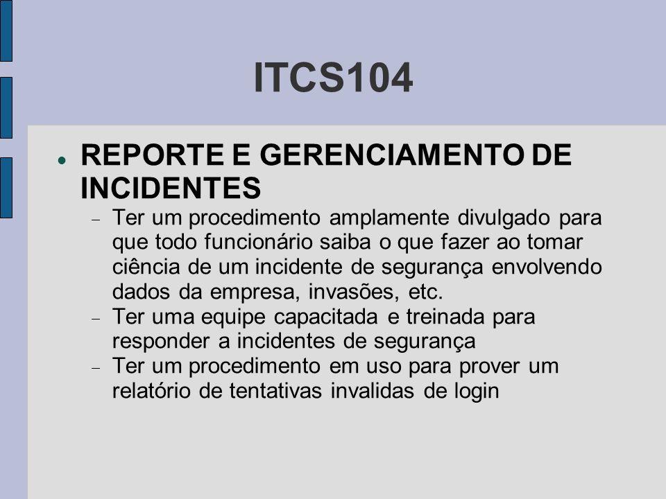 ITCS104 REPORTE E GERENCIAMENTO DE INCIDENTES Ter um procedimento amplamente divulgado para que todo funcionário saiba o que fazer ao tomar ciência de