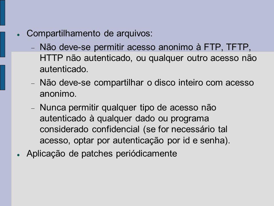 Compartilhamento de arquivos: Não deve-se permitir acesso anonimo à FTP, TFTP, HTTP não autenticado, ou qualquer outro acesso não autenticado. Não dev