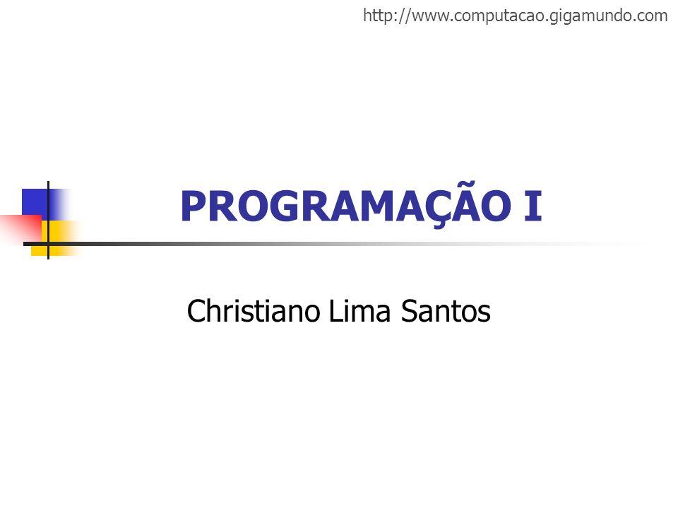 http://www.computacao.gigamundo.com PROGRAMAÇÃO I Christiano Lima Santos
