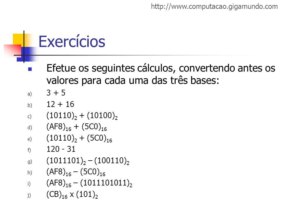 http://www.computacao.gigamundo.com Exercícios Efetue os seguintes cálculos, convertendo antes os valores para cada uma das três bases: a) 3 + 5 b) 12