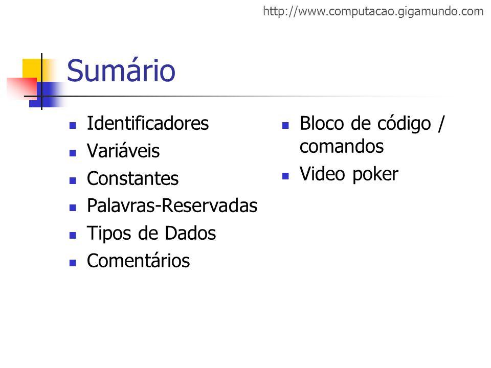 http://www.computacao.gigamundo.com Sumário Identificadores Variáveis Constantes Palavras-Reservadas Tipos de Dados Comentários Bloco de código / coma
