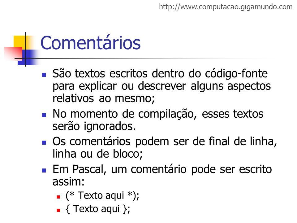 http://www.computacao.gigamundo.com Comentários São textos escritos dentro do código-fonte para explicar ou descrever alguns aspectos relativos ao mes