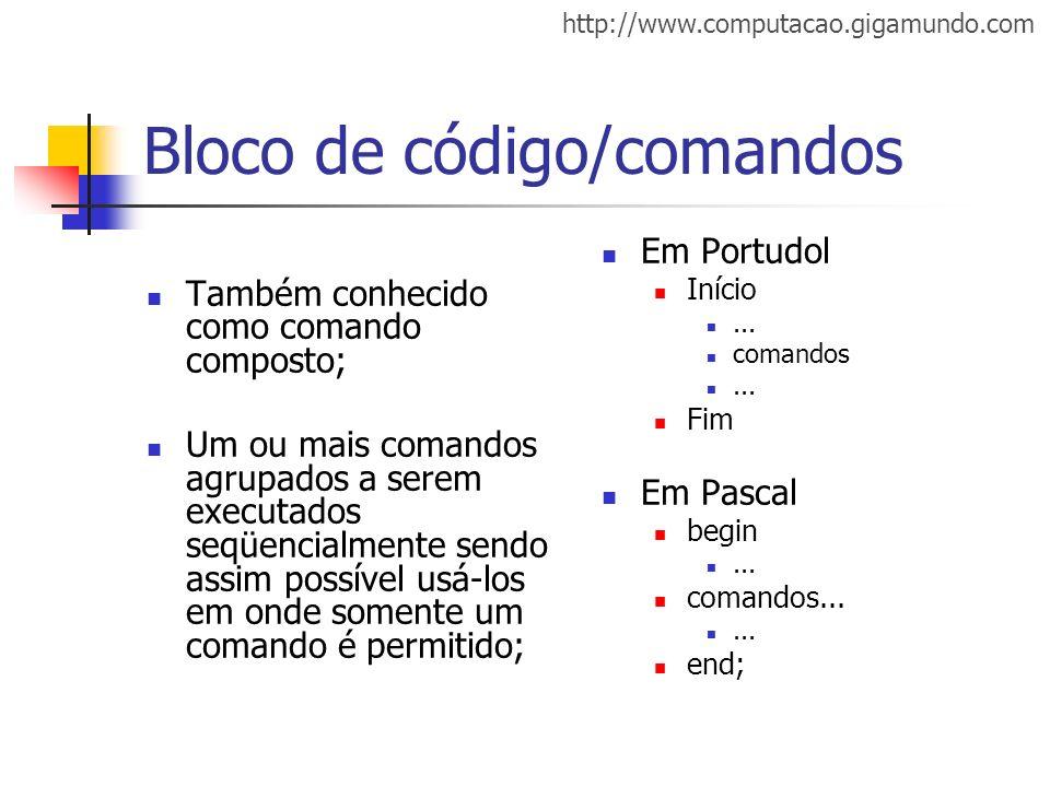 http://www.computacao.gigamundo.com Bloco de código/comandos Também conhecido como comando composto; Um ou mais comandos agrupados a serem executados
