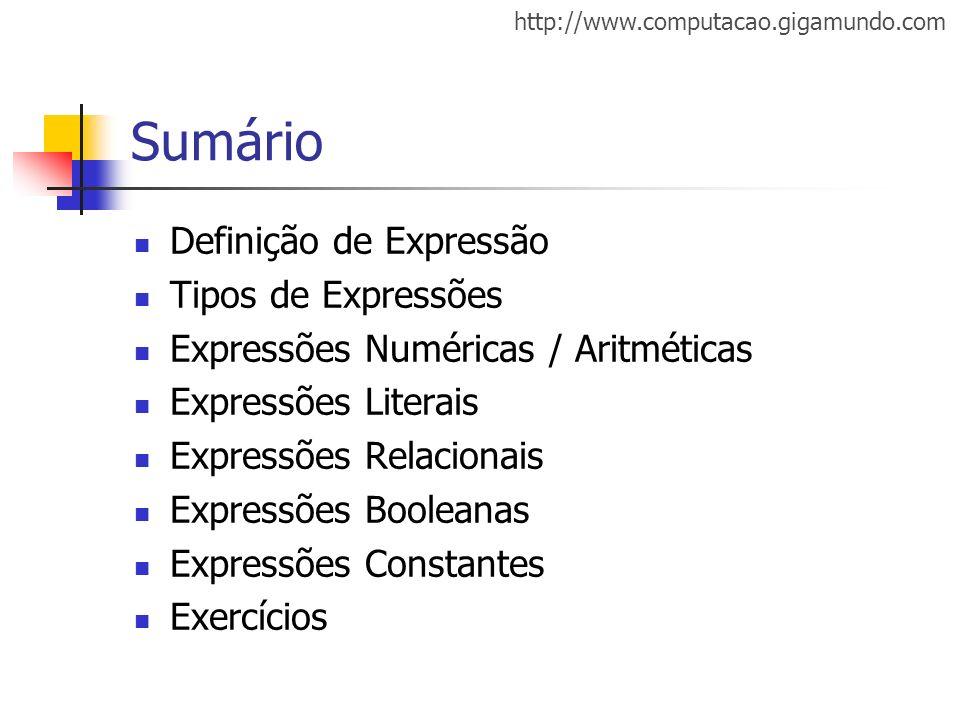 http://www.computacao.gigamundo.com Sumário Definição de Expressão Tipos de Expressões Expressões Numéricas / Aritméticas Expressões Literais Expressõ