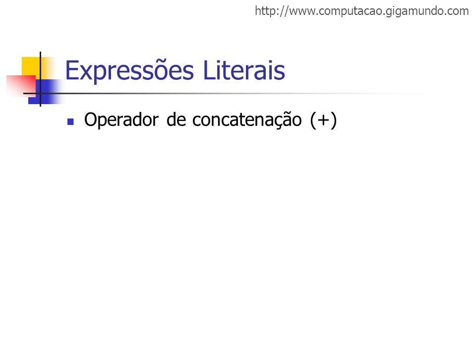 http://www.computacao.gigamundo.com Expressões Literais Operador de concatenação (+)