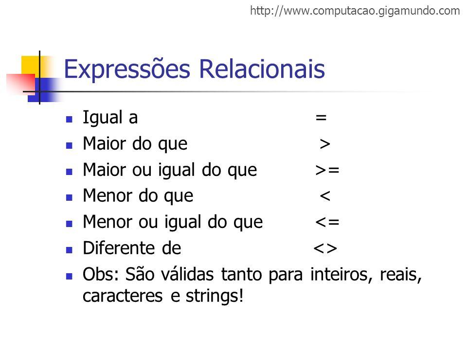 http://www.computacao.gigamundo.com Expressões Relacionais Igual a = Maior do que > Maior ou igual do que >= Menor do que < Menor ou igual do que <= D