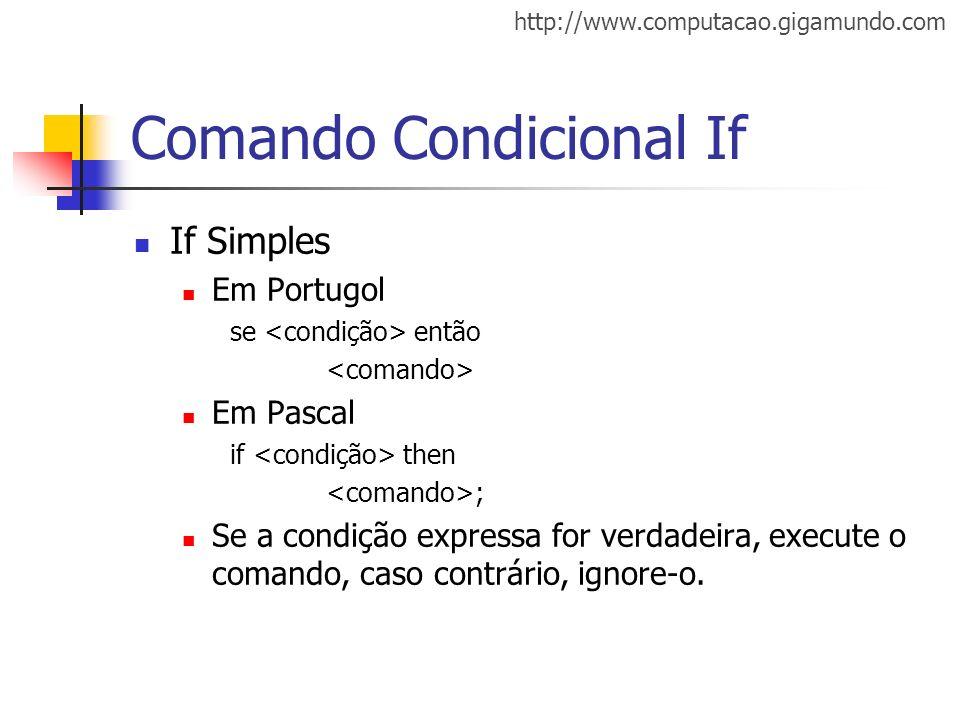 http://www.computacao.gigamundo.com Comando Condicional If If Simples Em Portugol se então Em Pascal if then ; Se a condição expressa for verdadeira,
