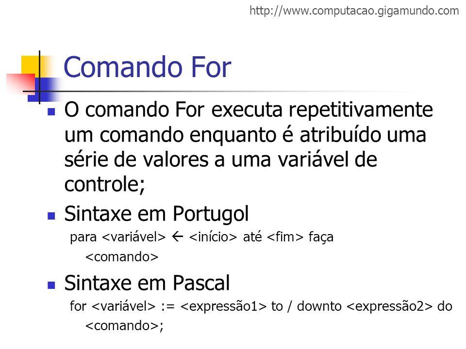 http://www.computacao.gigamundo.com Comando For O comando For executa repetitivamente um comando enquanto é atribuído uma série de valores a uma variá